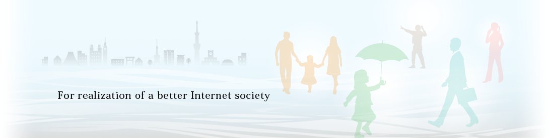 For realization of a better Internet society
